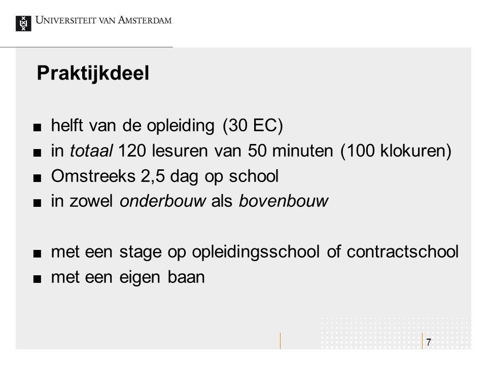 7 Praktijkdeel helft van de opleiding (30 EC) in totaal 120 lesuren van 50 minuten (100 klokuren) Omstreeks 2,5 dag op school in zowel onderbouw als b