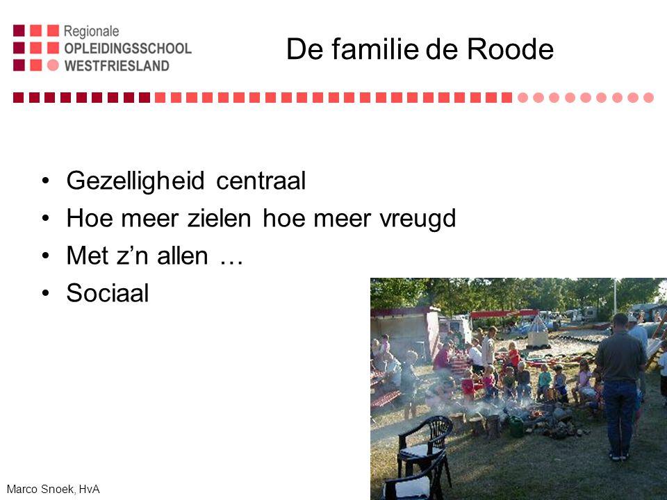 De familie de Roode Gezelligheid centraal Hoe meer zielen hoe meer vreugd Met z'n allen … Sociaal Marco Snoek, HvA