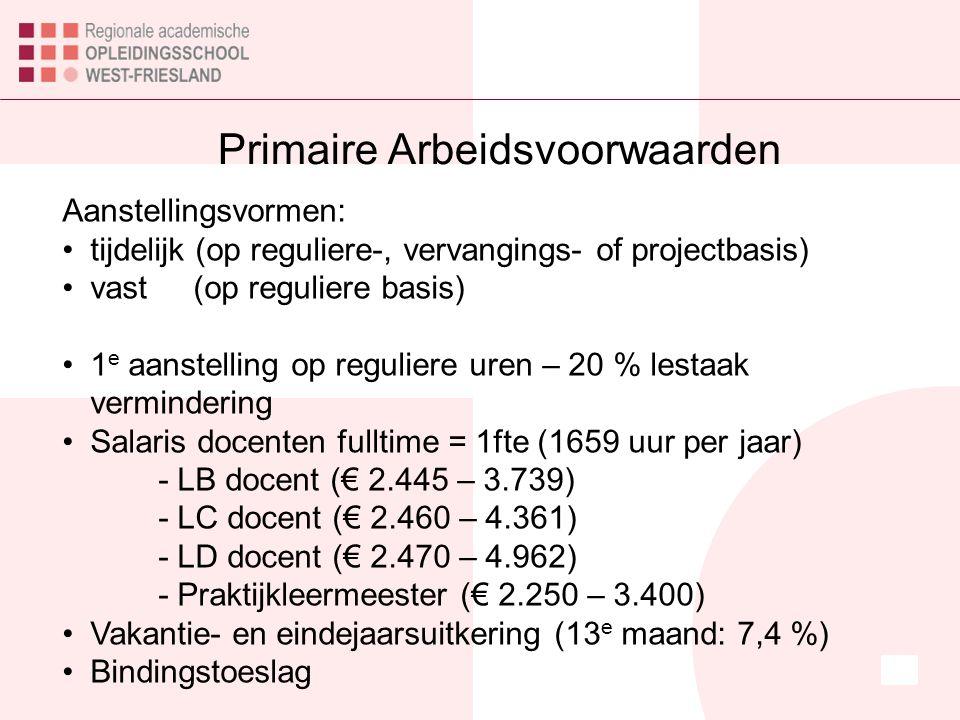 Primaire Arbeidsvoorwaarden Aanstellingsvormen: tijdelijk (op reguliere-, vervangings- of projectbasis) vast (op reguliere basis) 1 e aanstelling op r