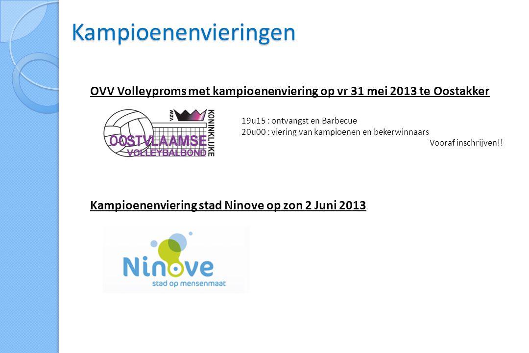 Kampioenenvieringen OVV Volleyproms met kampioenenviering op vr 31 mei 2013 te Oostakker 19u15 : ontvangst en Barbecue 20u00 : viering van kampioenen en bekerwinnaars Vooraf inschrijven!.