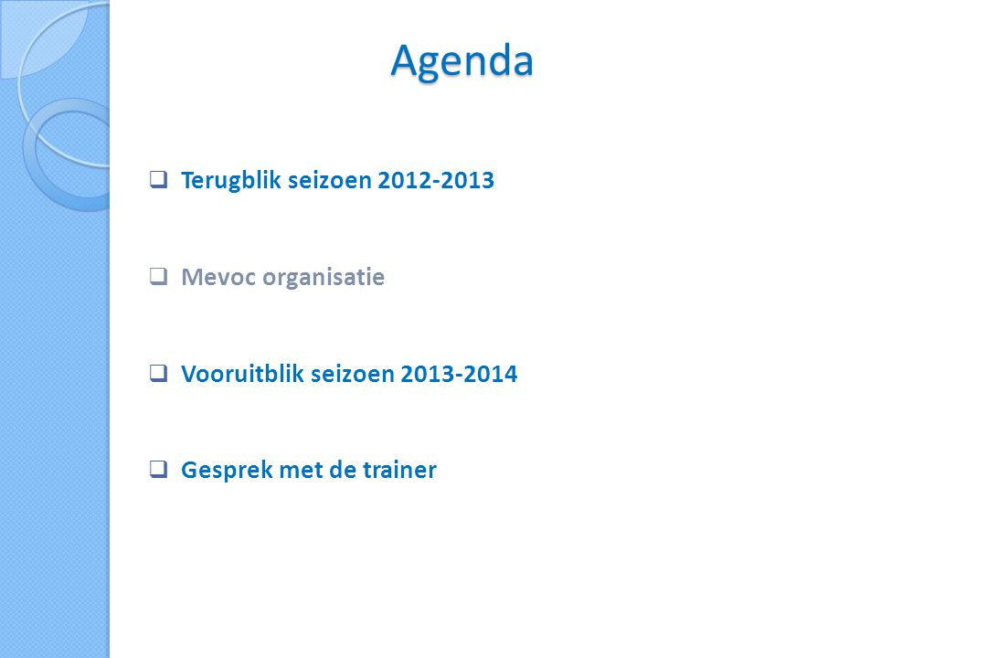 Agenda  Terugblik seizoen 2012-2013  Mevoc organisatie  Vooruitblik seizoen 2013-2014  Gesprek met de trainer