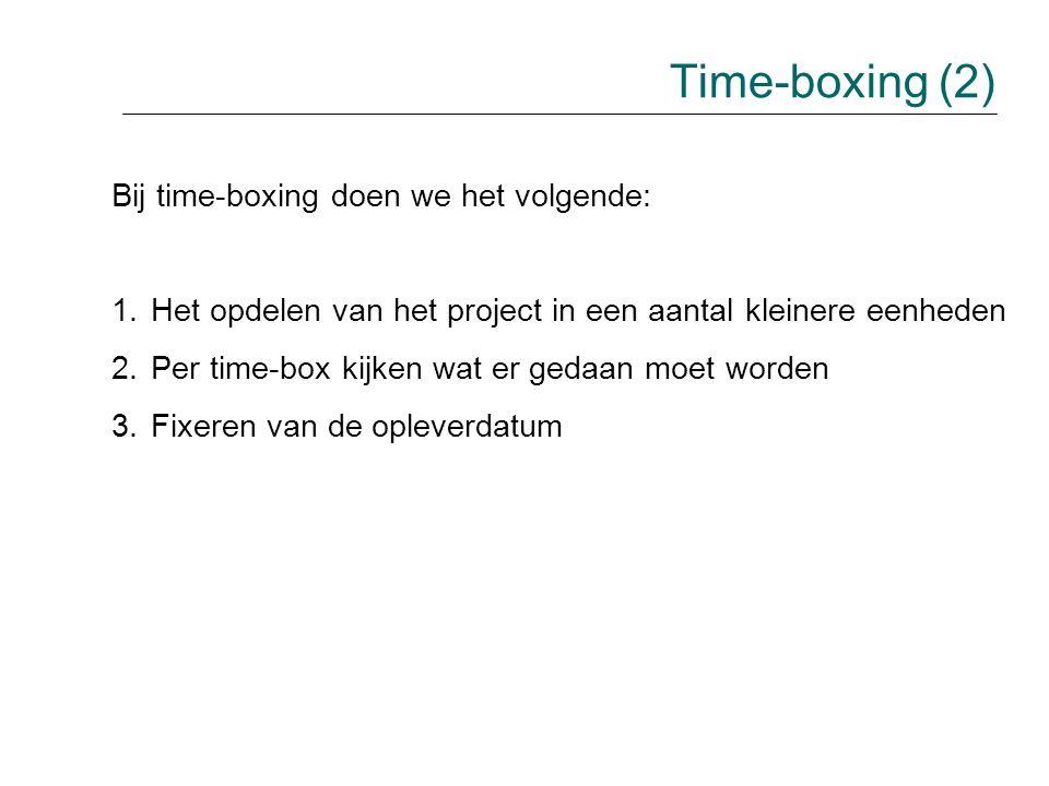 Bij time-boxing doen we het volgende: 1.Het opdelen van het project in een aantal kleinere eenheden 2.Per time-box kijken wat er gedaan moet worden 3.