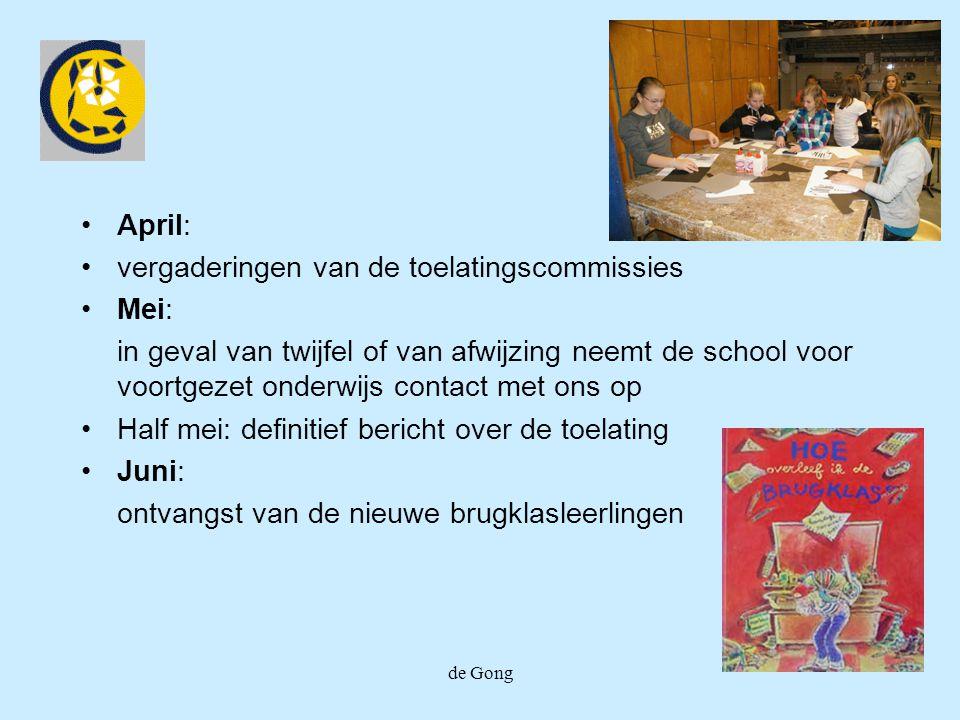 de Gong April: vergaderingen van de toelatingscommissies Mei: in geval van twijfel of van afwijzing neemt de school voor voortgezet onderwijs contact met ons op Half mei: definitief bericht over de toelating Juni: ontvangst van de nieuwe brugklasleerlingen