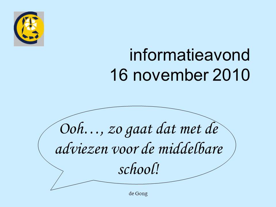 de Gong informatieavond 16 november 2010 Ooh…, zo gaat dat met de adviezen voor de middelbare school!