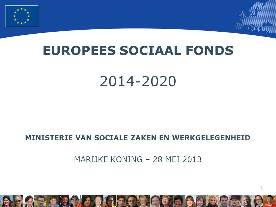 1 European Union Regional Policy – Employment, Social Affairs and Inclusion EUROPEES SOCIAAL FONDS 2014-2020 MINISTERIE VAN SOCIALE ZAKEN EN WERKGELEGENHEID MARIJKE KONING – 28 MEI 2013