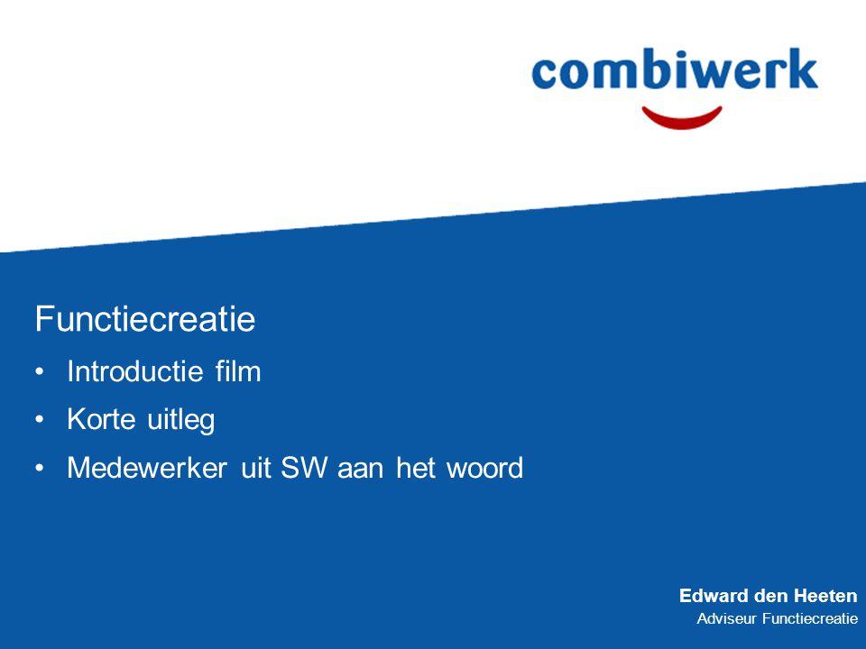 Functiecreatie Introductie film Korte uitleg Medewerker uit SW aan het woord Edward den Heeten Adviseur Functiecreatie