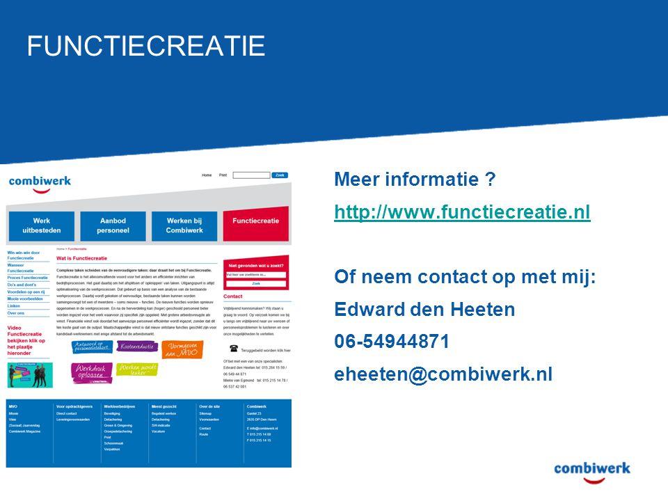 FUNCTIECREATIE Meer informatie ? http://www.functiecreatie.nl Of neem contact op met mij: Edward den Heeten 06-54944871 eheeten@combiwerk.nl