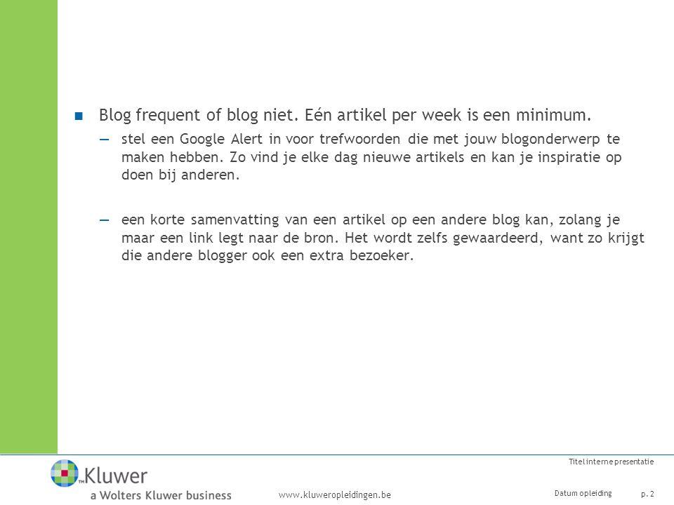www.kluweropleidingen.be Titel interne presentatie Datum opleiding p.