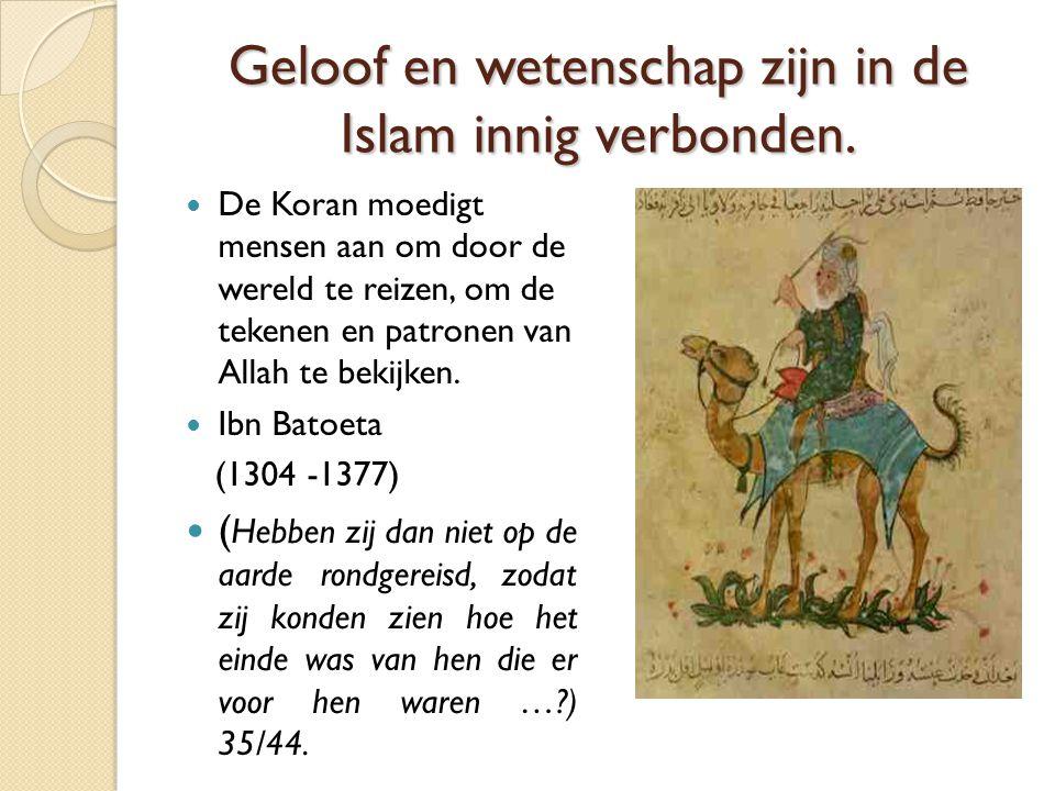 Geloof en wetenschap zijn in de Islam innig verbonden. De Koran moedigt mensen aan om door de wereld te reizen, om de tekenen en patronen van Allah te