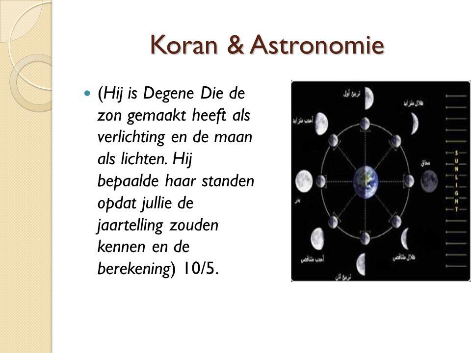 Koran & Astronomie (Hij is Degene Die de zon gemaakt heeft als verlichting en de maan als lichten. Hij bepaalde haar standen opdat jullie de jaartelli