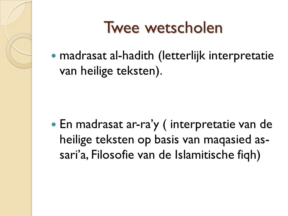 Twee wetscholen madrasat al-hadith (letterlijk interpretatie van heilige teksten). En madrasat ar-ra'y ( interpretatie van de heilige teksten op basis