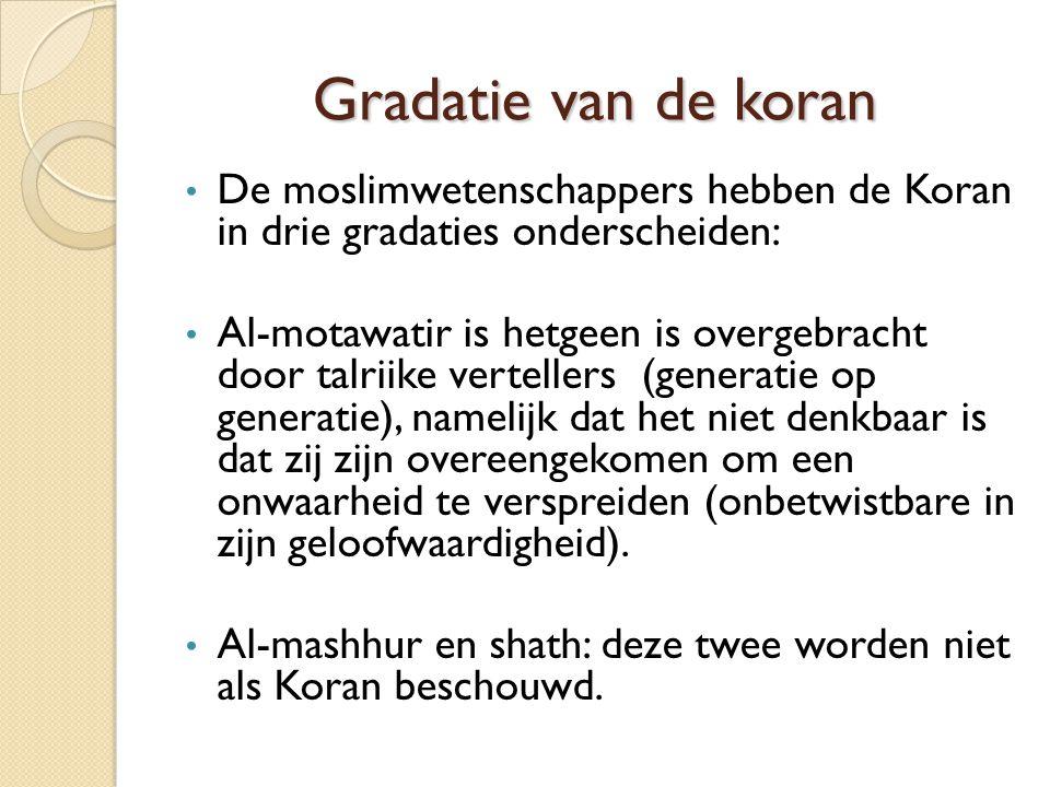 Gradatie van de koran De moslimwetenschappers hebben de Koran in drie gradaties onderscheiden: Al-motawatir is hetgeen is overgebracht door talriike v