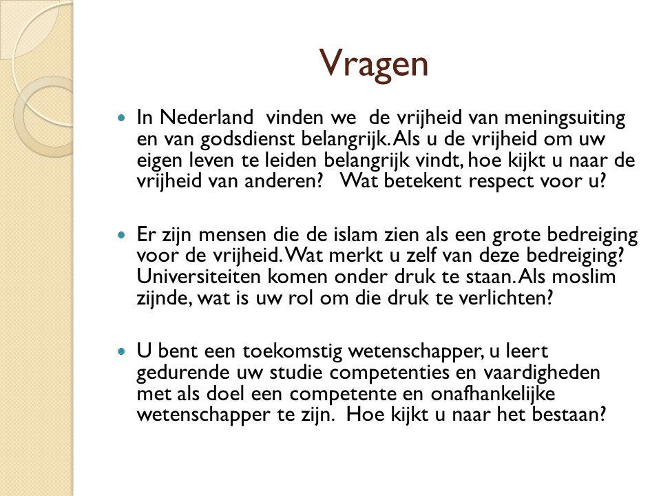 Vragen In Nederland vinden we de vrijheid van meningsuiting en van godsdienst belangrijk. Als u de vrijheid om uw eigen leven te leiden belangrijk vin