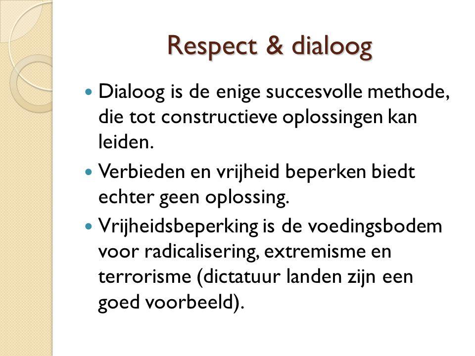 Respect & dialoog Dialoog is de enige succesvolle methode, die tot constructieve oplossingen kan leiden. Verbieden en vrijheid beperken biedt echter g