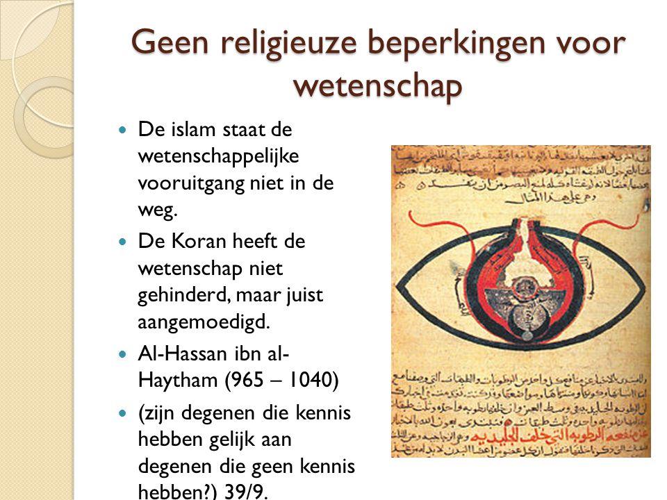 Geen religieuze beperkingen voor wetenschap De islam staat de wetenschappelijke vooruitgang niet in de weg. De Koran heeft de wetenschap niet gehinder