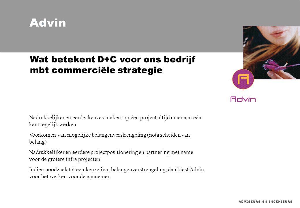 Wat betekent D+C voor ons bedrijf mbt commerciële strategie Nadrukkelijker en eerder keuzes maken: op één project altijd maar aan één kant tegelijk we