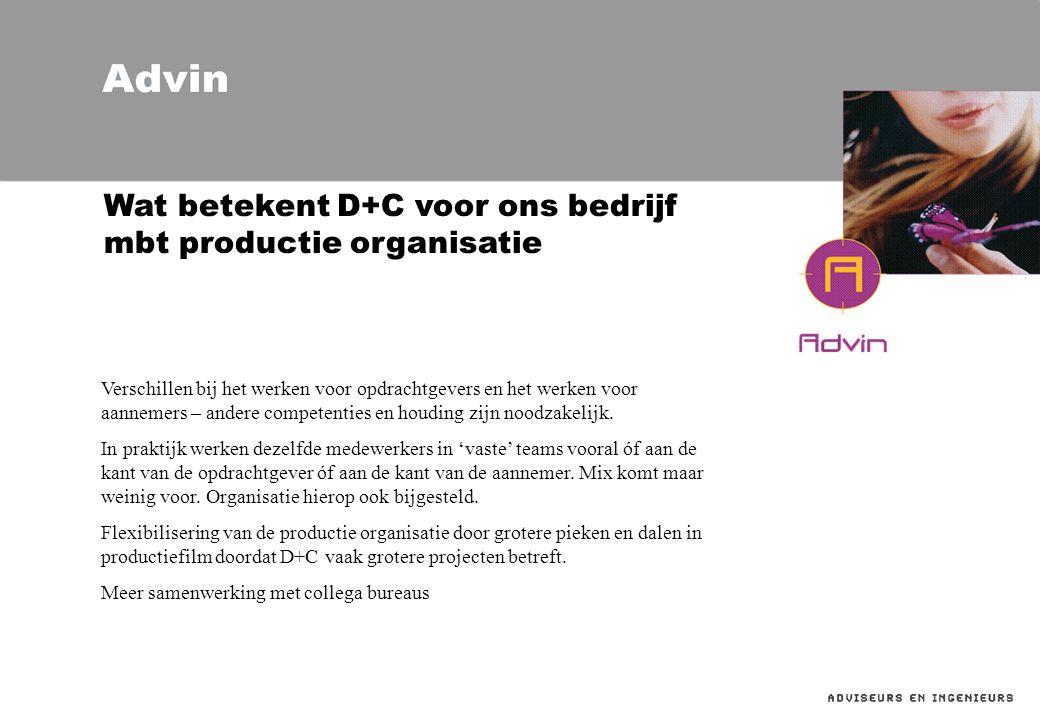 Wat betekent D+C voor ons bedrijf mbt productie organisatie Verschillen bij het werken voor opdrachtgevers en het werken voor aannemers – andere competenties en houding zijn noodzakelijk.