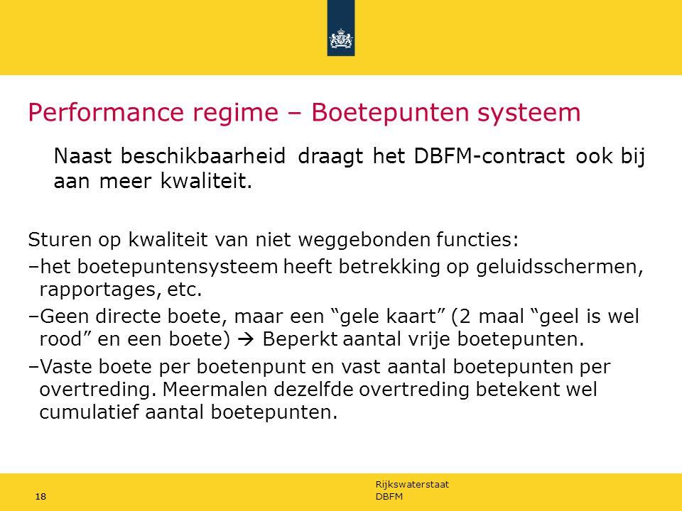 Rijkswaterstaat 18DBFM18 Performance regime – Boetepunten systeem Naast beschikbaarheid draagt het DBFM-contract ook bij aan meer kwaliteit. Sturen op