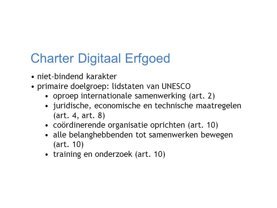 Charter Digitaal Erfgoed niet-bindend karakter primaire doelgroep: lidstaten van UNESCO oproep internationale samenwerking (art. 2) juridische, econom