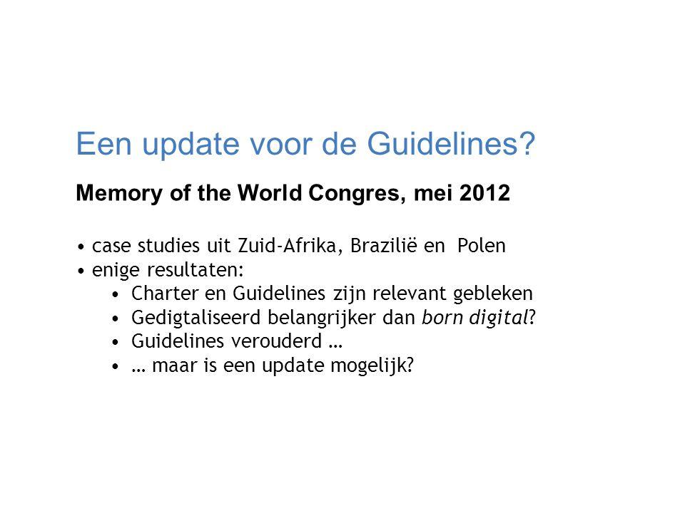 Een update voor de Guidelines? Memory of the World Congres, mei 2012 case studies uit Zuid-Afrika, Brazilië en Polen enige resultaten: Charter en Guid