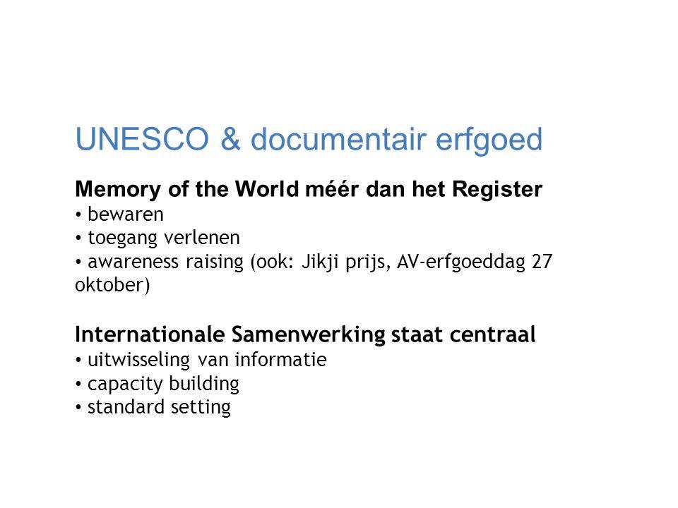 UNESCO & documentair erfgoed Memory of the World méér dan het Register bewaren toegang verlenen awareness raising (ook: Jikji prijs, AV-erfgoeddag 27 oktober) Internationale Samenwerking staat centraal uitwisseling van informatie capacity building standard setting