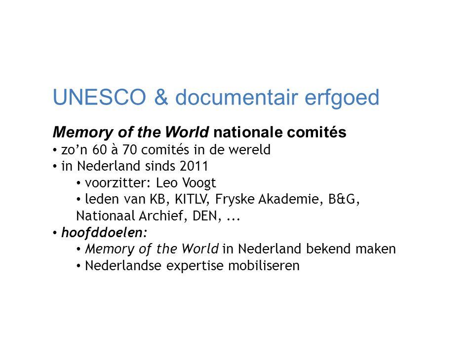 UNESCO & documentair erfgoed Memory of the World nationale comités zo'n 60 à 70 comités in de wereld in Nederland sinds 2011 voorzitter: Leo Voogt leden van KB, KITLV, Fryske Akademie, B&G, Nationaal Archief, DEN,...