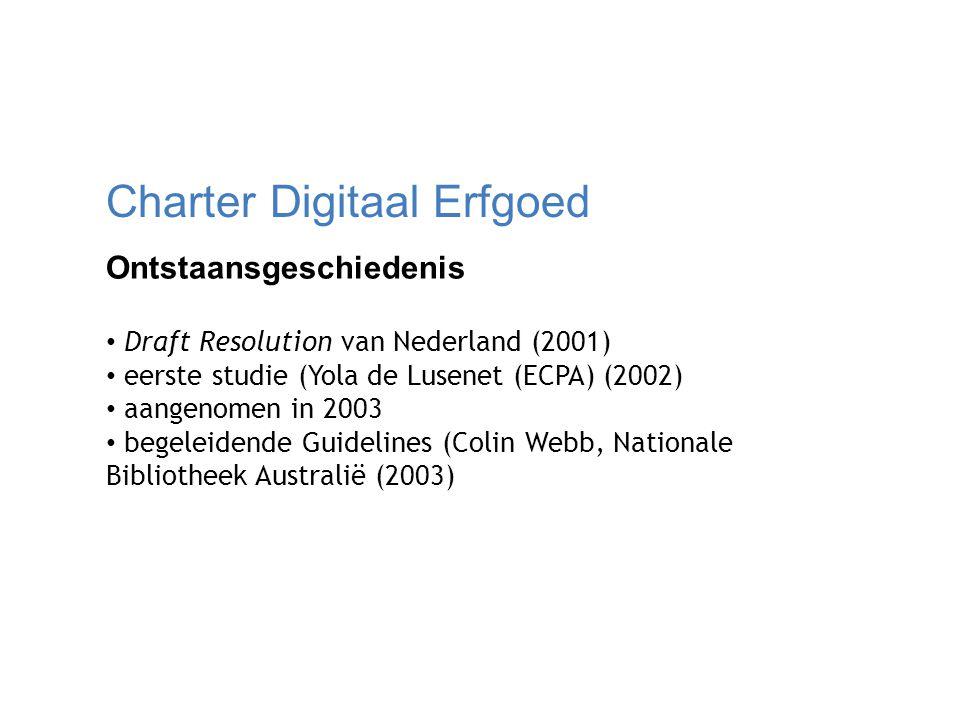 Charter Digitaal Erfgoed Ontstaansgeschiedenis Draft Resolution van Nederland (2001) eerste studie (Yola de Lusenet (ECPA) (2002) aangenomen in 2003 begeleidende Guidelines (Colin Webb, Nationale Bibliotheek Australië (2003)