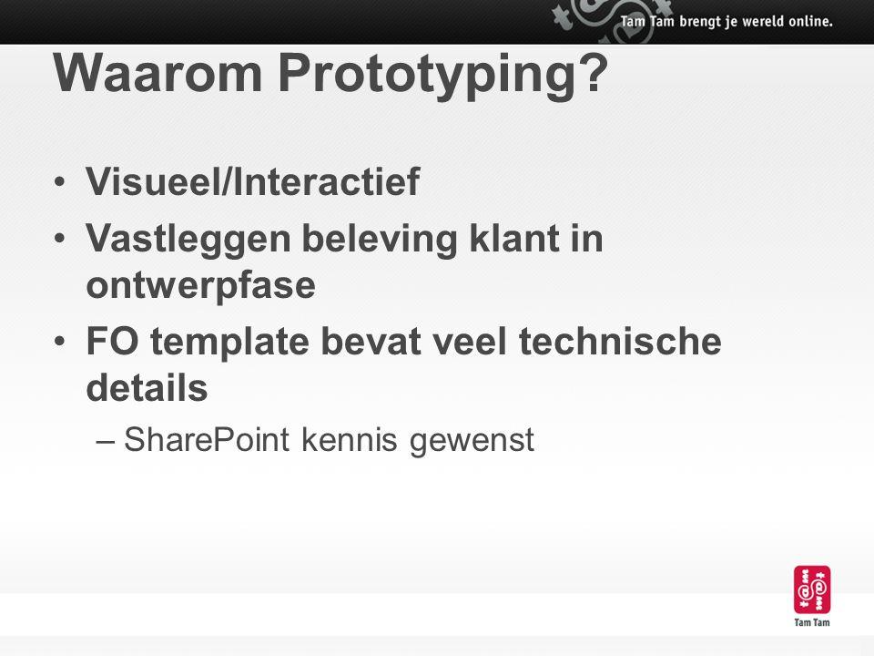 Waarom Prototyping? Visueel/Interactief Vastleggen beleving klant in ontwerpfase FO template bevat veel technische details –SharePoint kennis gewenst