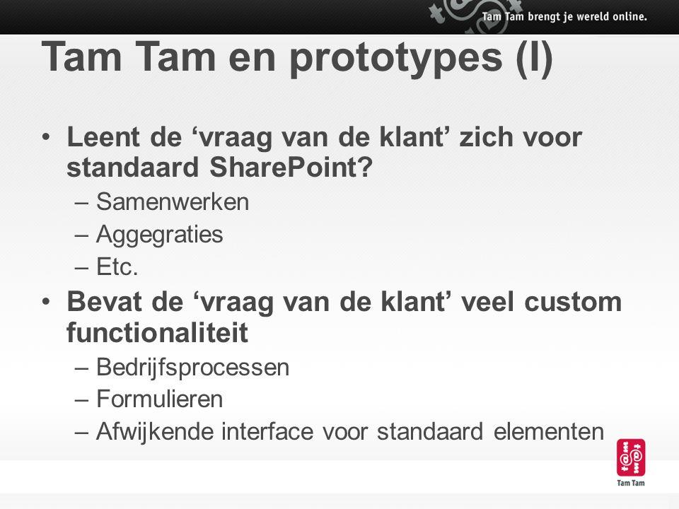 Tam Tam en prototypes (I) Leent de 'vraag van de klant' zich voor standaard SharePoint? –Samenwerken –Aggegraties –Etc. Bevat de 'vraag van de klant'
