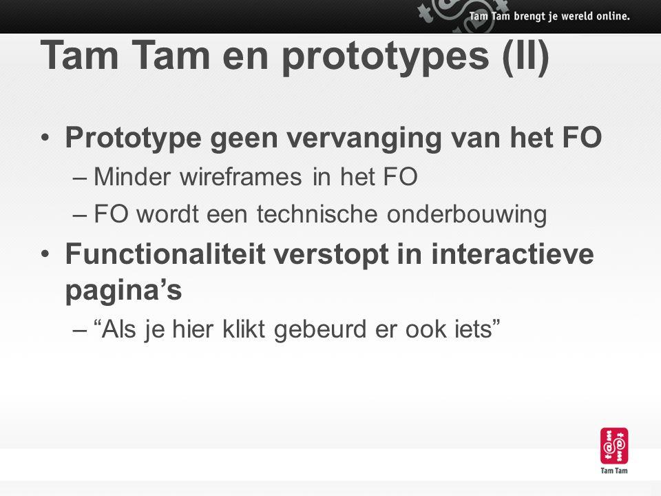 Tam Tam en prototypes (II) Prototype geen vervanging van het FO –Minder wireframes in het FO –FO wordt een technische onderbouwing Functionaliteit ver