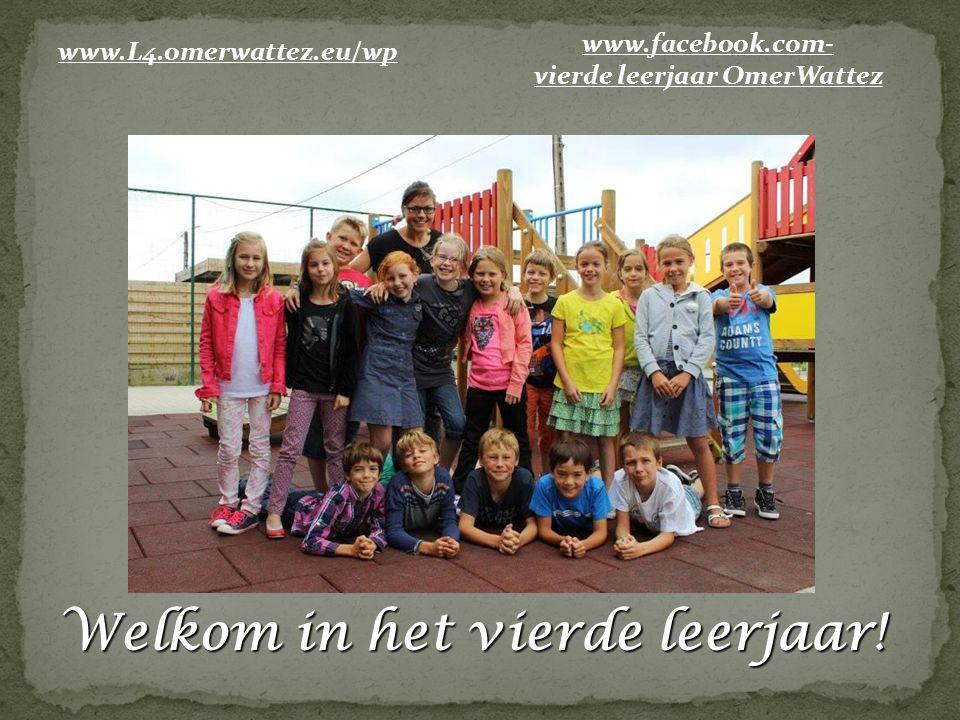 Welkom in het vierde leerjaar! www.L4.omerwattez.eu/wp www.facebook.com- vierde leerjaar OmerWattez