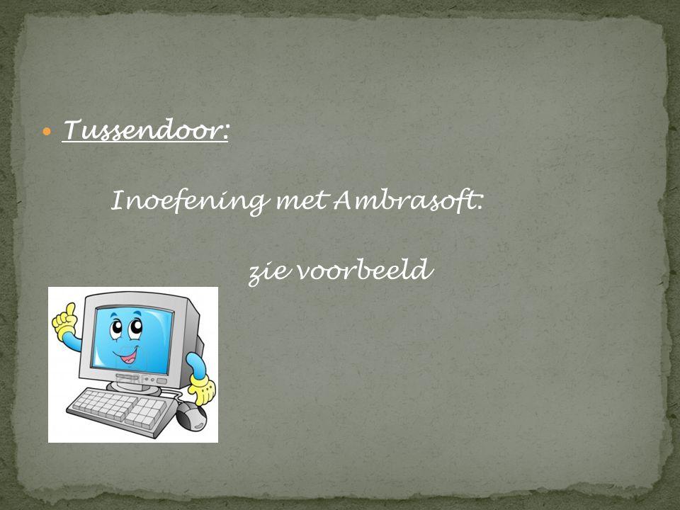 Tussendoor: Inoefening met Ambrasoft: zie voorbeeld