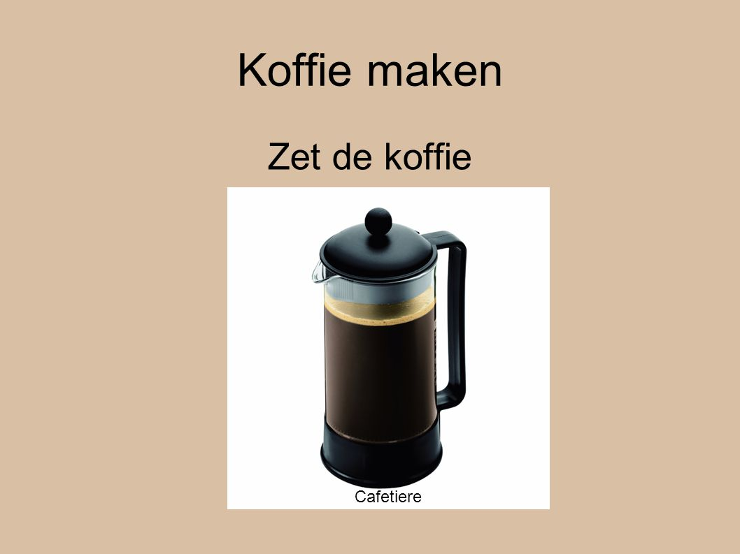Koffie maken Zet de koffie Cafetiere