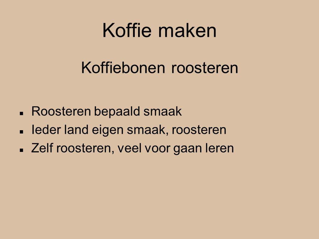 Koffie maken Koffiebonen roosteren Roosteren bepaald smaak Ieder land eigen smaak, roosteren Zelf roosteren, veel voor gaan leren