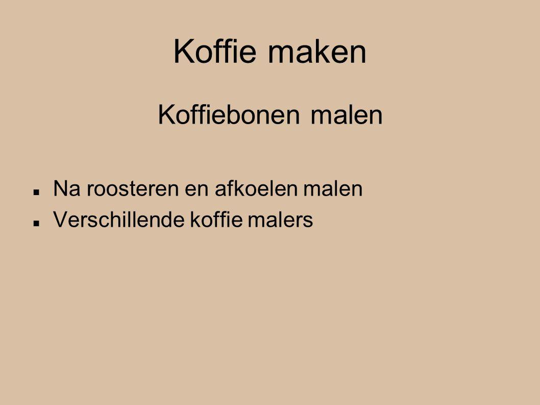 Koffie maken Koffiebonen malen Na roosteren en afkoelen malen Verschillende koffie malers
