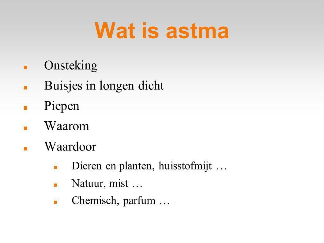 Wat is astma Onsteking Buisjes in longen dicht Piepen Waarom Waardoor Dieren en planten, huisstofmijt … Natuur, mist … Chemisch, parfum …