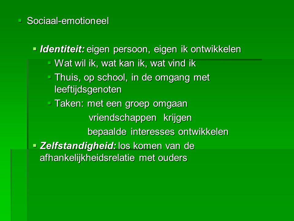  Sociaal-emotioneel  Identiteit: eigen persoon, eigen ik ontwikkelen  Wat wil ik, wat kan ik, wat vind ik  Thuis, op school, in de omgang met leef