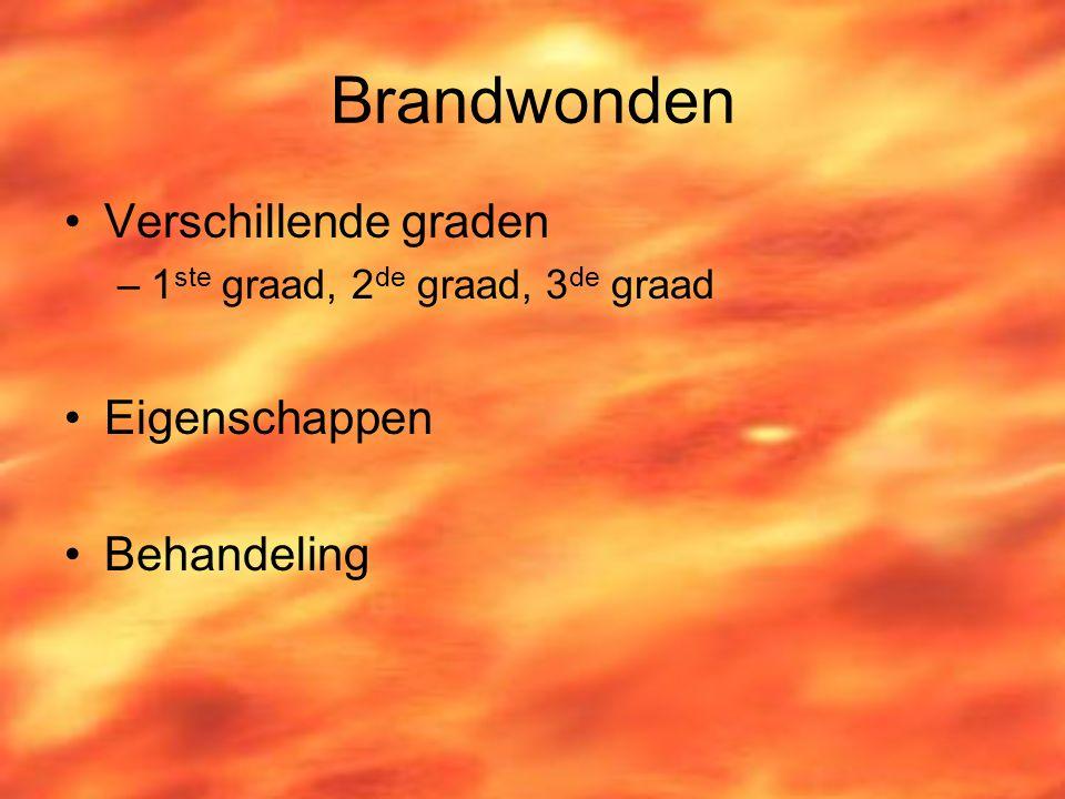 Brandwonden Verschillende graden –1 ste graad, 2 de graad, 3 de graad Eigenschappen Behandeling