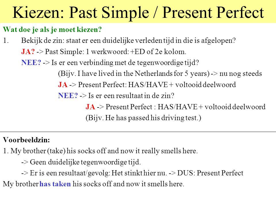 Kiezen: Past Simple / Present Perfect Wat doe je als je moet kiezen.