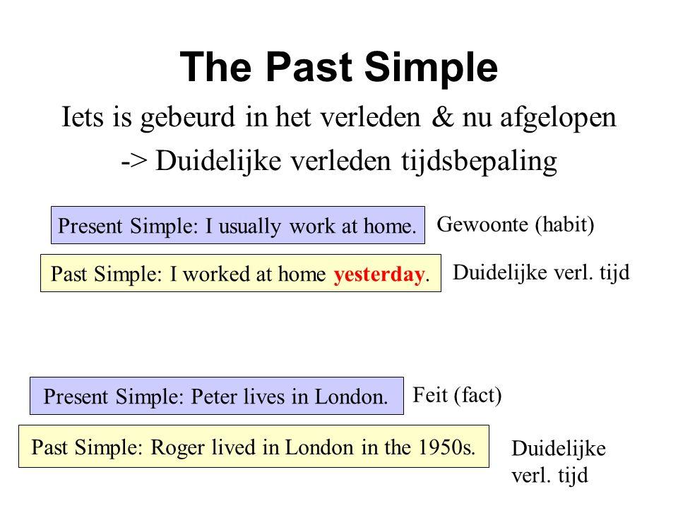 The Past Simple Iets is gebeurd in het verleden & nu afgelopen -> Duidelijke verleden tijdsbepaling Present Simple: I usually work at home. Past Simpl