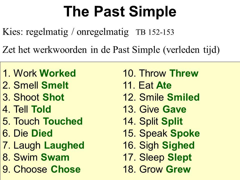 The Past Simple Kies: regelmatig / onregelmatig Zet het werkwoorden in de Past Simple (verleden tijd) 1. Work Worked10. Throw Threw 2. Smell Smelt11.