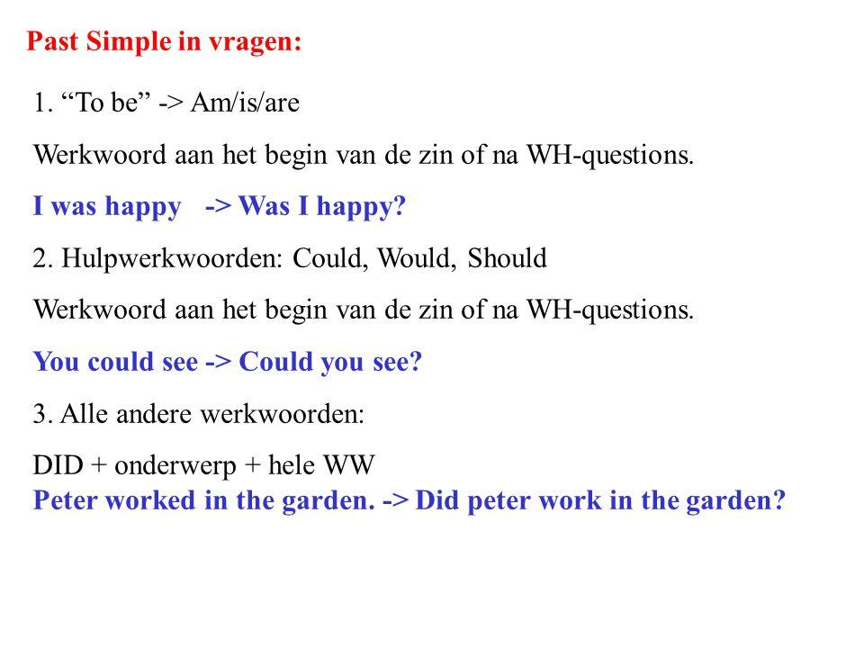"""Past Simple in vragen: 1. """"To be"""" -> Am/is/are Werkwoord aan het begin van de zin of na WH-questions. I was happy-> Was I happy? 2. Hulpwerkwoorden: C"""
