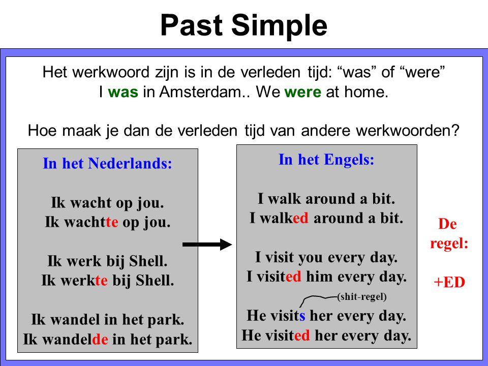 """Past Simple Het werkwoord zijn is in de verleden tijd: """"was"""" of """"were"""" I was in Amsterdam.. We were at home. Hoe maak je dan de verleden tijd van ande"""