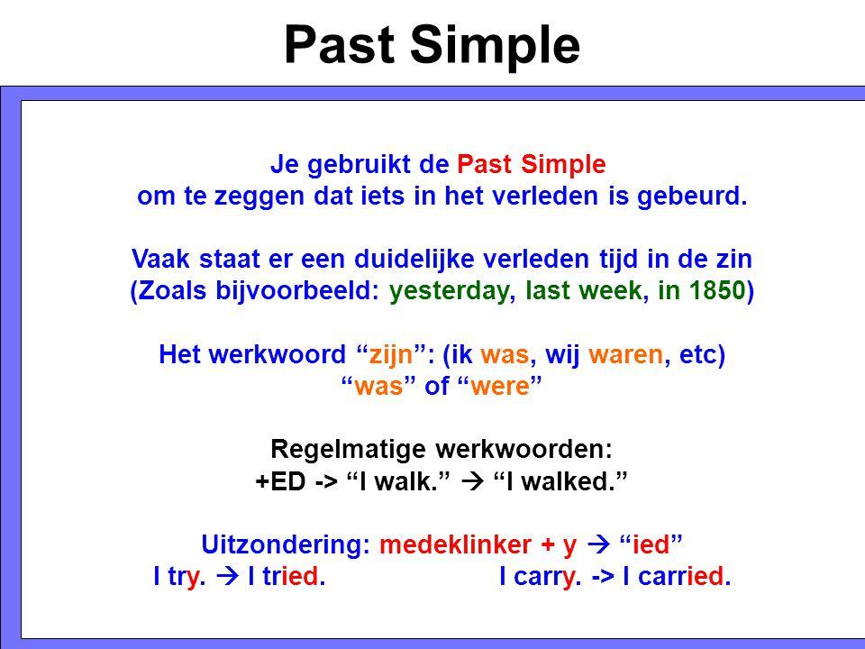 Past Simple Je gebruikt de Past Simple om te zeggen dat iets in het verleden is gebeurd. Vaak staat er een duidelijke verleden tijd in de zin (Zoals b