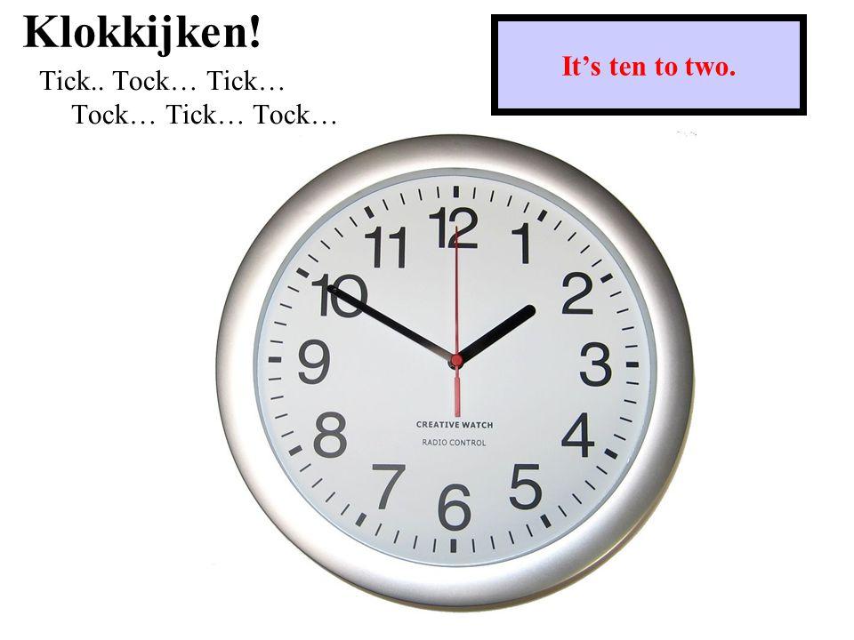 Klokkijken! Tick.. Tock… Tick… Tock… Tick… Tock… It's twenty-one past eight.