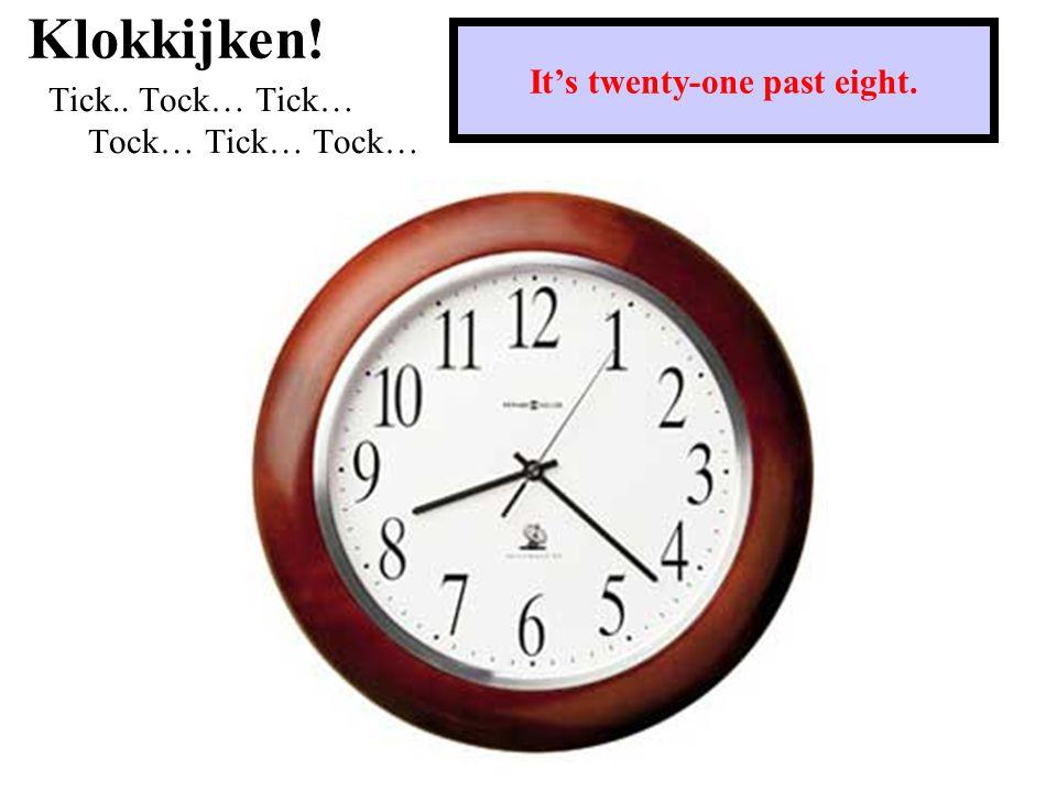 Klokkijken! Tick.. Tock… Tick… Tock… Tick… Tock… It's five past eleven.