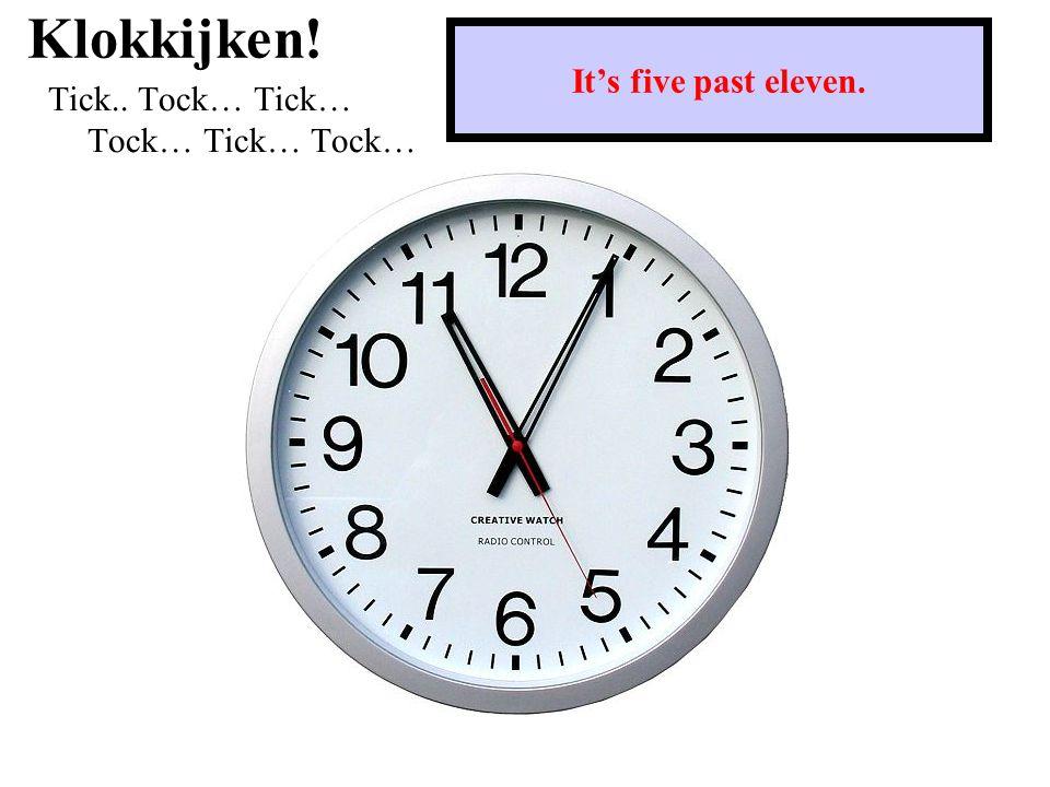 Klokkijken! Tick.. Tock… Tick… Tock… Tick… Tock… It's a quarter to three.