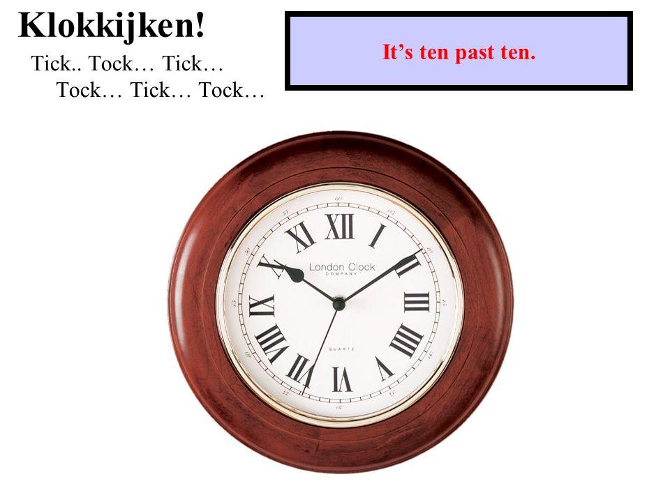 Klokkijken! Tick.. Tock… Tick… Tock… Tick… Tock… It's three o'clock.