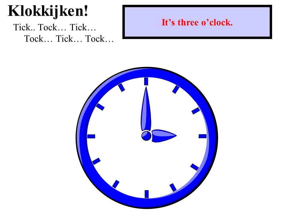 Klokkijken! Tick.. Tock… Tick… Tock… Tick… Tock… It's twenty-nine past one.