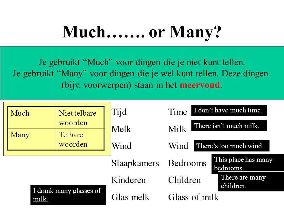 """Much……. or Many? Je gebruikt """"Much"""" voor dingen die je niet kunt tellen. Je gebruikt """"Many"""" voor dingen die je wel kunt tellen. Deze dingen (bijv. voo"""